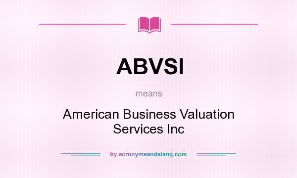 What does ABVSI mean? It stands for American Business Valuation Services Inc