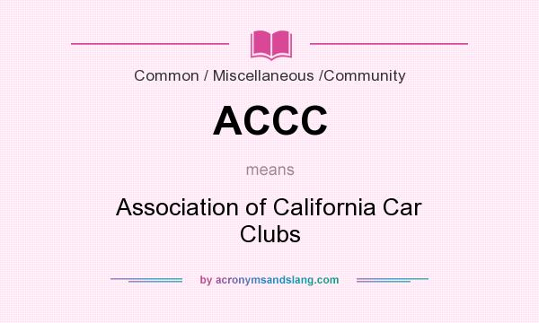 What does ACCC mean? It stands for Association of California Car Clubs