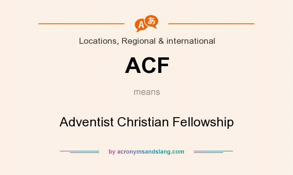What does ACF mean? It stands for Adventist Christian Fellowship