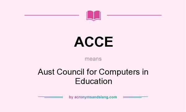 What does ACCE mean? It stands for Aust Council for Computers in Education