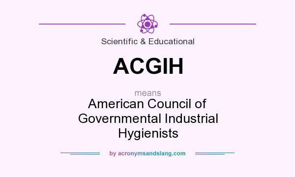 What does ACGIH mean? It stands for American Council of Governmental Industrial Hygienists