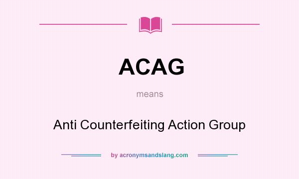 What does ACAG mean? It stands for Anti Counterfeiting Action Group
