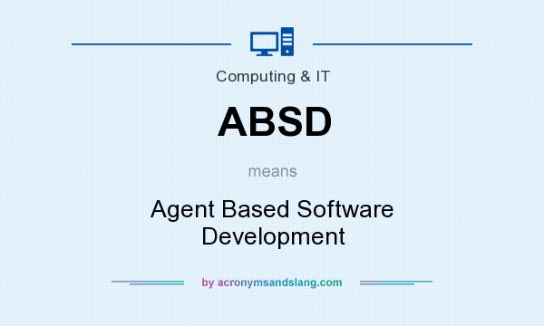 What does ABSD mean? It stands for Agent Based Software Development