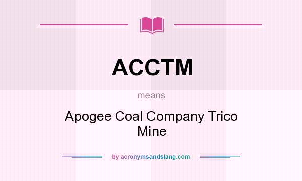 What does ACCTM mean? It stands for Apogee Coal Company Trico Mine