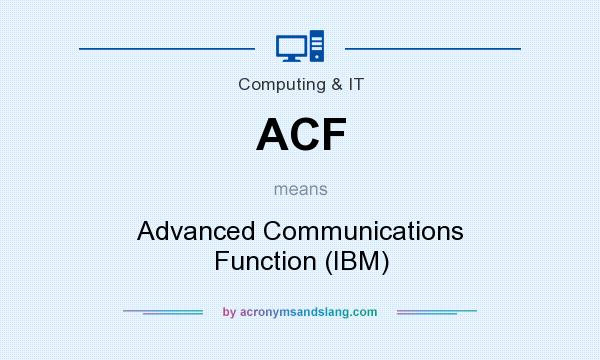 What does ACF mean? It stands for Advanced Communications Function (IBM)