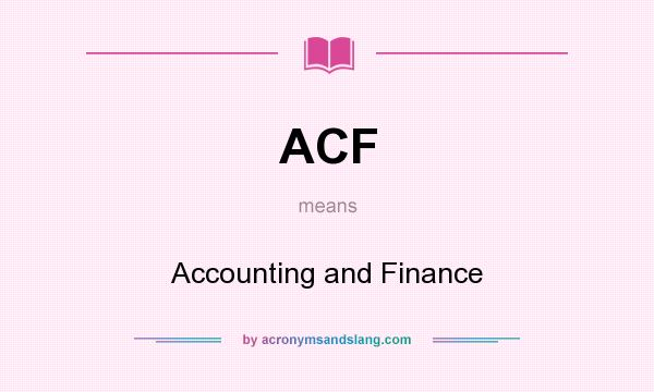 What does ACF mean? It stands for Accounting and Finance