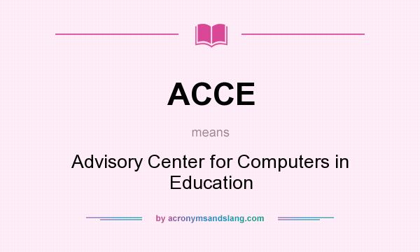 What does ACCE mean? It stands for Advisory Center for Computers in Education