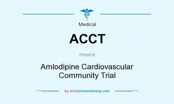 What does ACCT mean? It stands for Amlodipine Cardiovascular Community Trial