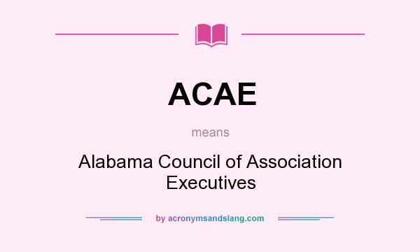 What does ACAE mean? It stands for Alabama Council of Association Executives
