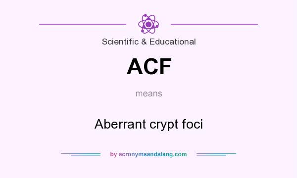 What does ACF mean? It stands for Aberrant crypt foci