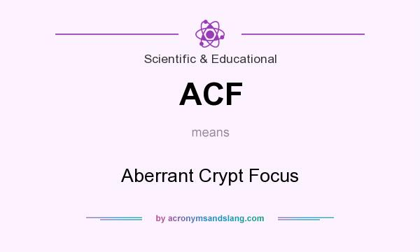 What does ACF mean? It stands for Aberrant Crypt Focus