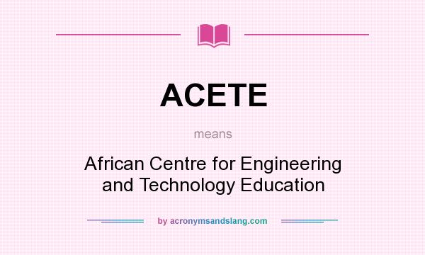 What does ACETE mean? It stands for African Centre for Engineering and Technology Education