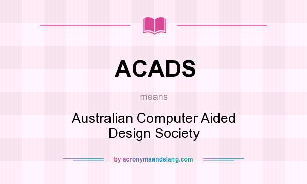 What does ACADS mean? It stands for Australian Computer Aided Design Society
