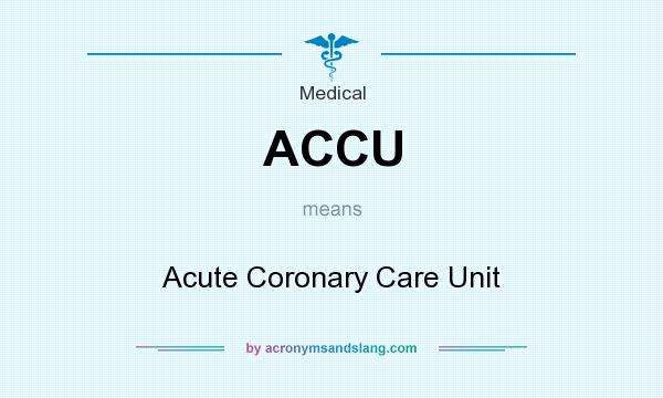 What does ACCU mean? It stands for Acute Coronary Care Unit