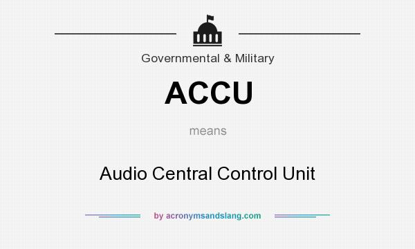 What does ACCU mean? It stands for Audio Central Control Unit