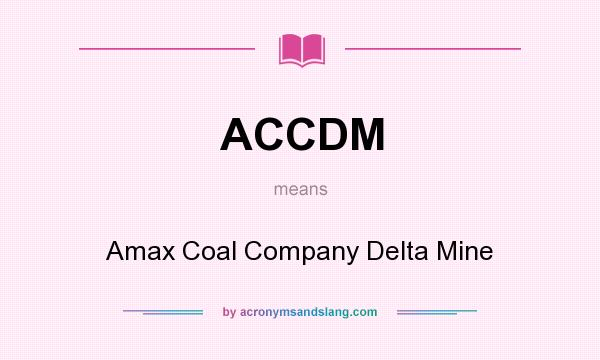 What does ACCDM mean? It stands for Amax Coal Company Delta Mine