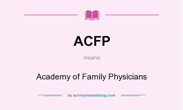 What does ACFP mean? It stands for Academy of Family Physicians