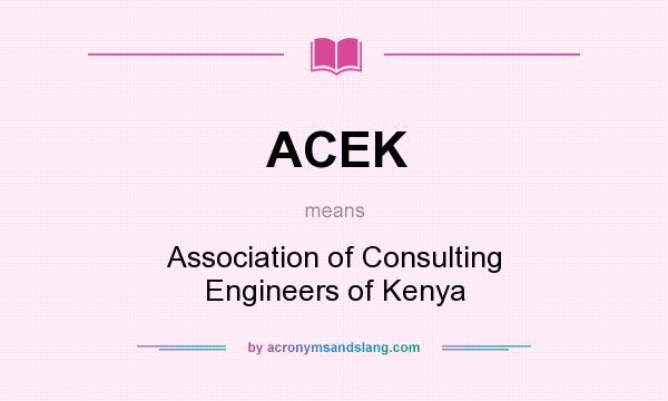 What does ACEK mean? It stands for Association of Consulting Engineers of Kenya