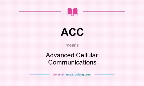 What does ACC mean? It stands for Advanced Cellular Communications