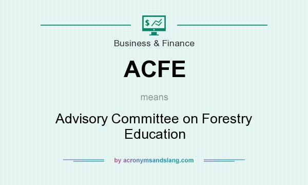 What does ACFE mean? It stands for Advisory Committee on Forestry Education