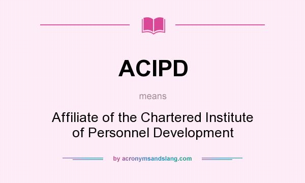 What does ACIPD mean? It stands for Affiliate of the Chartered Institute of Personnel Development