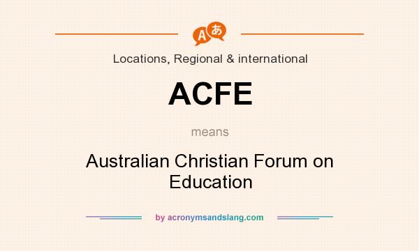 What does ACFE mean? It stands for Australian Christian Forum on Education