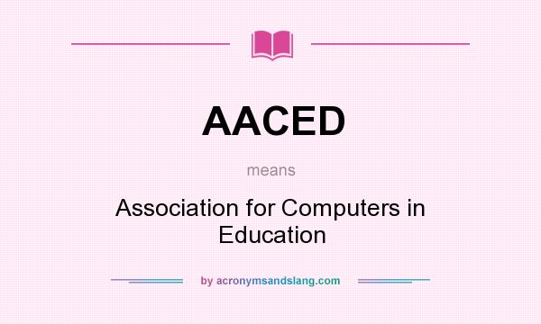 What does AACED mean? It stands for Association for Computers in Education