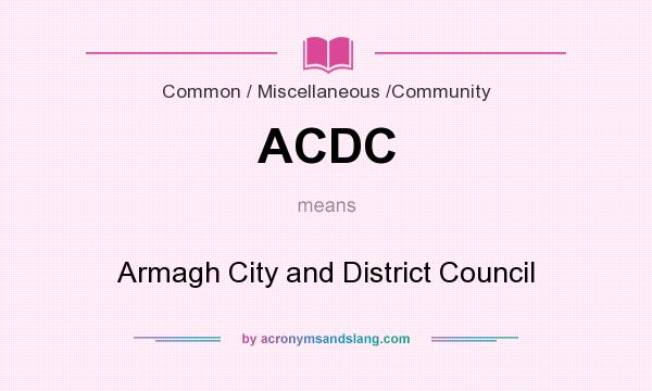 What does ACDC mean? It stands for Armagh City and District Council