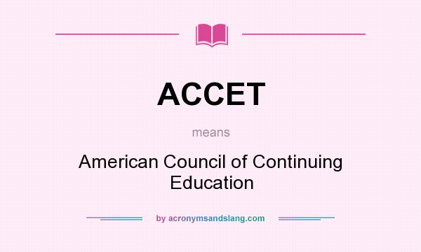 What does ACCET mean? It stands for American Council of Continuing Education