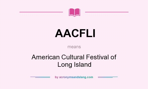 What does AACFLI mean? It stands for American Cultural Festival of Long Island