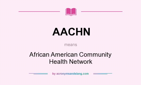 What does AACHN mean? It stands for African American Community Health Network