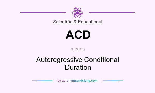 What does ACD mean? It stands for Autoregressive Conditional Duration