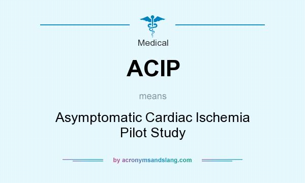 What does ACIP mean? It stands for Asymptomatic Cardiac Ischemia Pilot Study