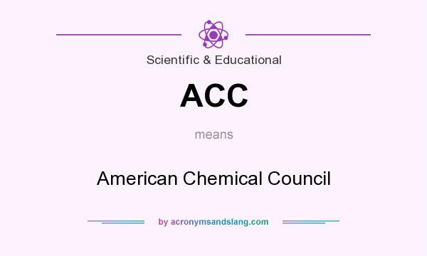 What does ACC mean? It stands for American Chemical Council