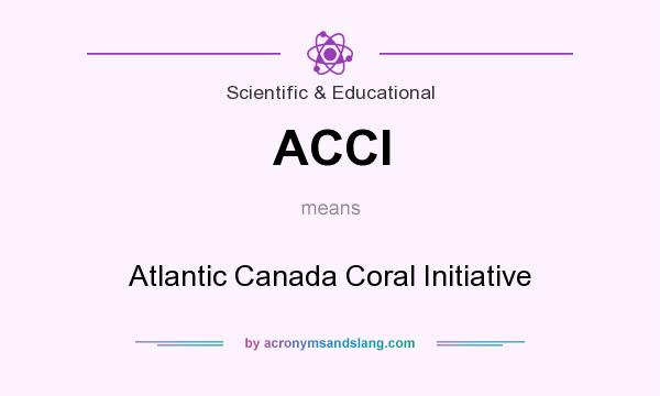 What does ACCI mean? It stands for Atlantic Canada Coral Initiative