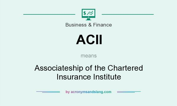 What does ACII mean? It stands for Associateship of the Chartered Insurance Institute