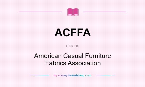 Definition Of ACFFA   ACFFA Stands For American Casual Furniture Fabrics  Association. By AcronymsAndSlang.com