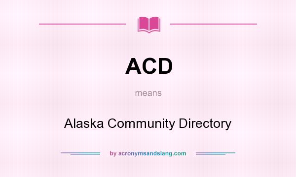 What does ACD mean? It stands for Alaska Community Directory
