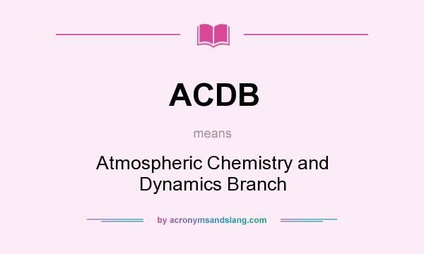 What does ACDB mean? It stands for Atmospheric Chemistry and Dynamics Branch