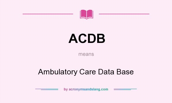What does ACDB mean? It stands for Ambulatory Care Data Base