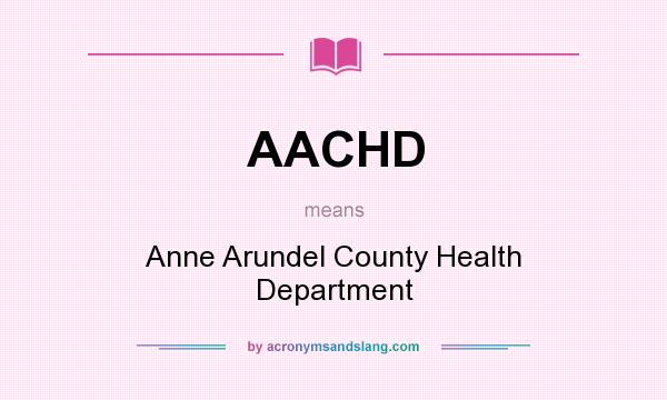 What does AACHD mean? It stands for Anne Arundel County Health Department