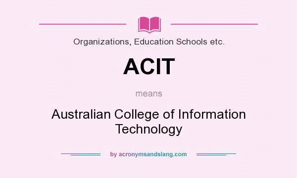 What does ACIT mean? It stands for Australian College of Information Technology
