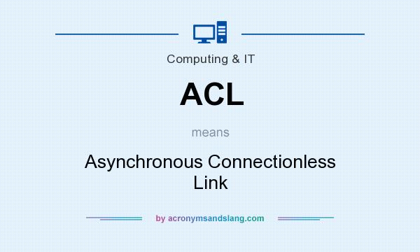 What does ACL mean? It stands for Asynchronous Connectionless Link