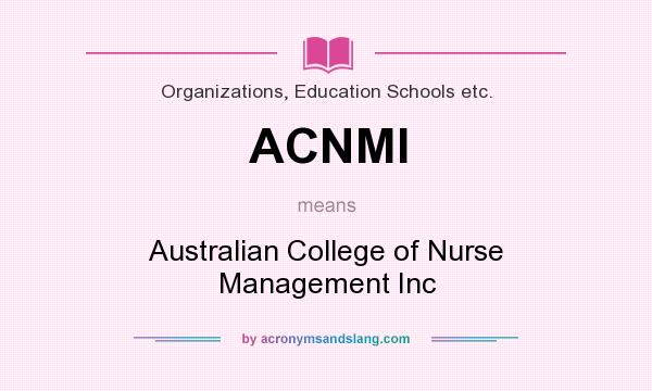 What does ACNMI mean? It stands for Australian College of Nurse Management Inc