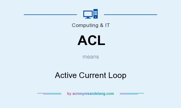 What does ACL mean? It stands for Active Current Loop