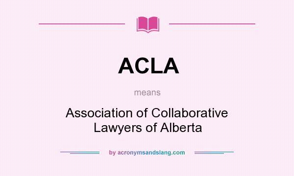 What does ACLA mean? It stands for Association of Collaborative Lawyers of Alberta