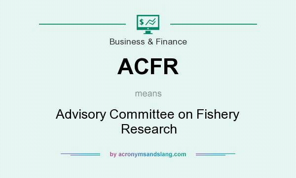What does ACFR mean? It stands for Advisory Committee on Fishery Research