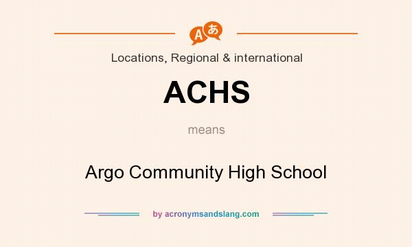What does ACHS mean? It stands for Argo Community High School