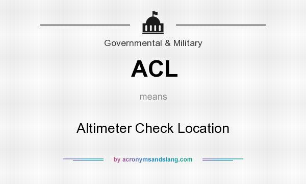 What does ACL mean? It stands for Altimeter Check Location