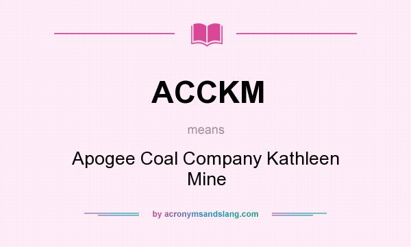 What does ACCKM mean? It stands for Apogee Coal Company Kathleen Mine